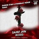 Saint Jhn - Roses Eugene Star StaniSlav House Remix Radio Edit
