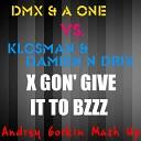 DMX A - One vs Klosman Damien N Drix X Gon Give It To Bzzz Andrey Gorkin Mash Up