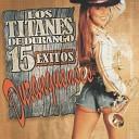 Los Titanes De Durango - Duele El Amor