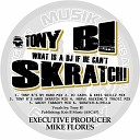 Dj Tony B - What Is a DJ If He Can t Skratch Scratch a Pella