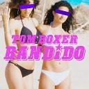 Tom Boxer - Bandido Original Mix