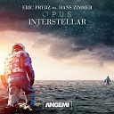 Eric Prydz Vs Hans Zimmer - Opus Interstellar ANGEMI Remix