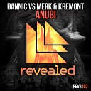 Dannic vs Merk Kremont - Anubi Gui Pires Bootleg AGR