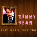 Timmy Sean - Don t Waste Your Time Single Mix