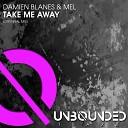 Damien Blanes Mel - Take Me Away Original Mix
