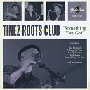 Tinez Roots Club - I Don t Want You No More