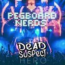Pegboard Nerds - Hero Dead Suspect Remix