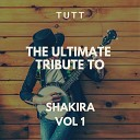 TUTT - Underneath Your Clothes Originally Performed By Shakira