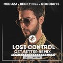 Meduza ft Becky Hill Goodboys - Lose Control Get Better Remix