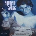 Squash Gang - Hey You What s Coming On Along The Way T