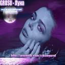 GROSU - Луна cj kungurof Remix
