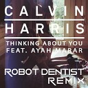Calvin Harris feat. Ayah Marar - Thinking About You (Robot Dentist Bootleg Remix)