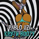 Pablo Uzi - Крути bOOty Talyk prod