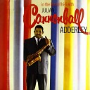 Cannonball Adderley - I m Glad There Is You
