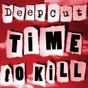 Deep Cut - Time To Kill Edit