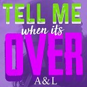 A L - Tell Me When It s Over