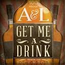 A L - Get Me a Drink