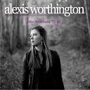 Alexis Worthington - I Wish That I Could Know