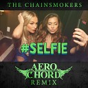 The Chainsmokers - #SELFIE (Aero Chord Remix)