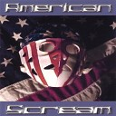 American Scream - Bringin Me Down