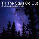 Our Friends In Springholm - Till the Stars Go Out