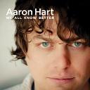 Aaron Hart - You Look So Good