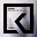 Ormxi - Bringin Me