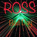 Ross - Bad Day