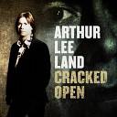 Arthur Lee Land - Cracked Open