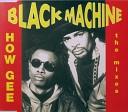 BLACK MACHINE - U Make Me Come A Life Extended Mix