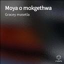 Gracey masetla - Moya o mokgethwa