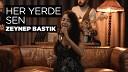 Zeynep Bast k - Zeynep Bast k Her Yerde Sen Akustik Cover