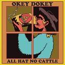 Okey Dokey - All Hat No Cattle
