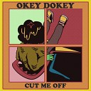 Okey Dokey - Cut Me Off