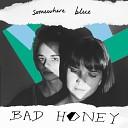 Bad Honey - Somewhere Blue