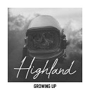 Highland - Growing Up
