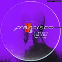 francisco - I ll Be over You in the Morning