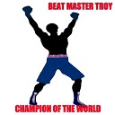 Beat Master Troy - Champion of the World