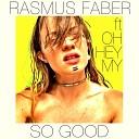 Rasmus Faber feat OhHeyMy - So Good