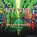 Bass Ackwordz - My Time