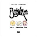 Beighker - All I Wanna Do