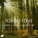 Losing Rays - Under My Skin Original Mix