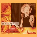 Betty Johnson - I m Glad There Is You