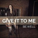 Be Well - Give It to Me