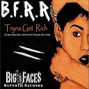 B F R R - Tryna Get Rich