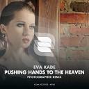 Eva Kade - Pushing Hands To The Heaven Photographer Remix