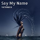 Victorius - Say My Name