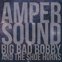 Big Bad Bobby and the Shoe Horns - Just Say You Love Me