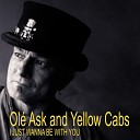 Ol Ask and Yellow Cabs - I Just Wanna Be with You