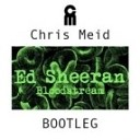 Ed Sheeran - Bloodstream (Chris Meid Bootleg)